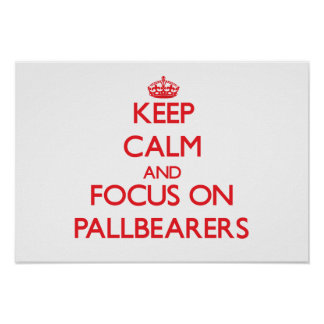 Keep Calm and focus on Pallbearers Poster