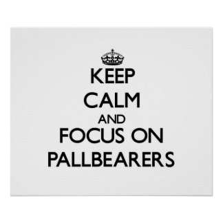 Keep Calm and focus on Pallbearers Posters