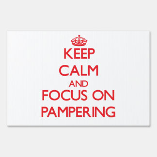 Keep Calm and focus on Pampering Yard Sign