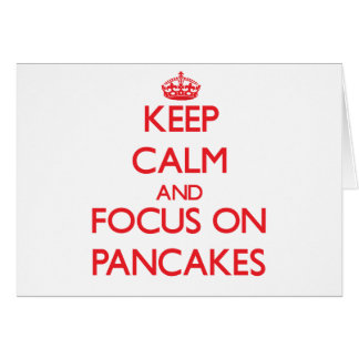Keep Calm and focus on Pancakes Greeting Card