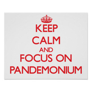 Keep Calm and focus on Pandemonium Posters