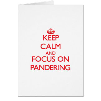 Keep Calm and focus on Pandering Greeting Card