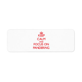 kEEP cALM AND FOCUS ON pANDERING Return Address Label