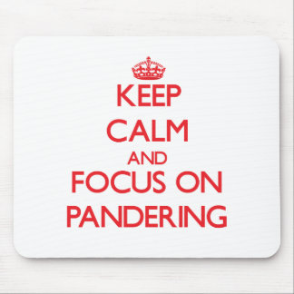 Keep Calm and focus on Pandering Mousepads