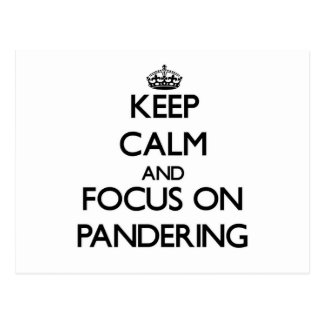 Keep Calm and focus on Pandering Post Card