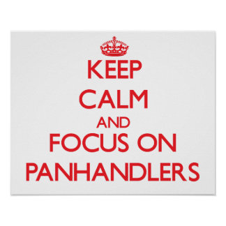 Keep Calm and focus on Panhandlers Poster