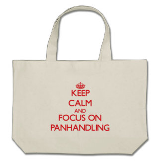 kEEP cALM AND FOCUS ON pANHANDLING Tote Bags