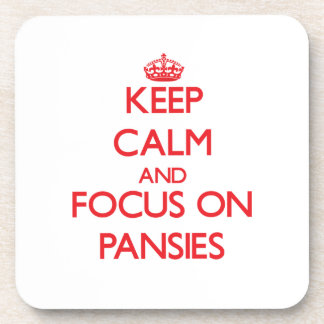 Keep Calm and focus on Pansies Coaster