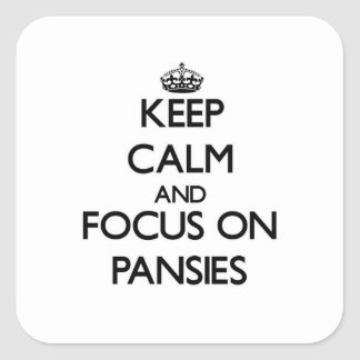 Keep Calm and focus on Pansies Square Sticker