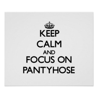 Keep Calm and focus on Pantyhose Print