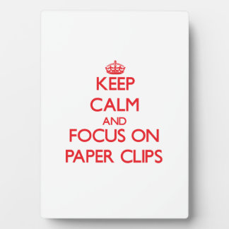 Keep Calm and focus on Paper Clips Plaques