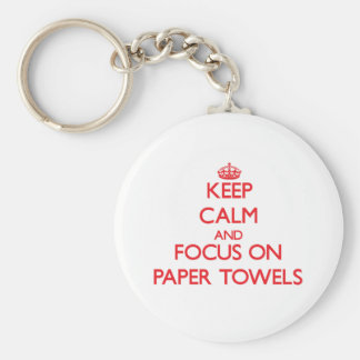 kEEP cALM AND FOCUS ON pAPER tOWELS Basic Round Button Keychain