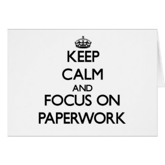 Keep Calm and focus on Paperwork Stationery Note Card