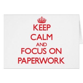 Keep Calm and focus on Paperwork Greeting Card