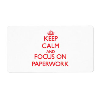 Keep Calm and focus on Paperwork Shipping Label