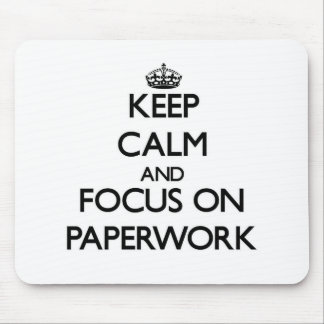 Keep Calm and focus on Paperwork Mouse Pad