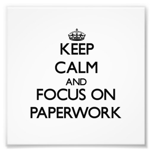 Keep Calm and focus on Paperwork Photograph