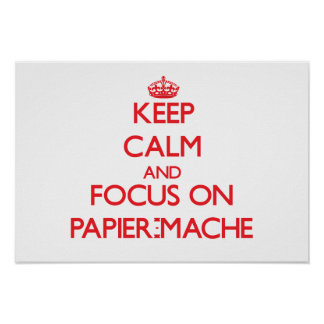 Keep Calm and focus on Papier-Mache Poster
