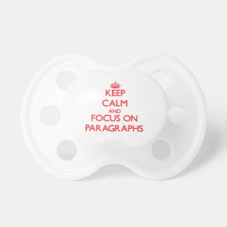 kEEP cALM AND FOCUS ON pARAGRAPHS Baby Pacifiers