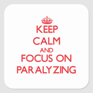 Keep Calm and focus on Paralyzing Square Sticker