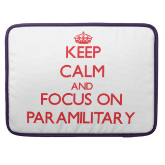 kEEP cALM AND FOCUS ON pARAMILITARY MacBook Pro Sleeves