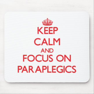 Keep Calm and focus on Paraplegics Mouse Pad
