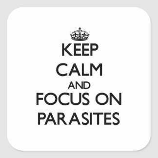 Keep Calm and focus on Parasites Square Sticker