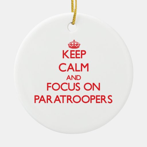Keep Calm and focus on Paratroopers Christmas Tree Ornaments