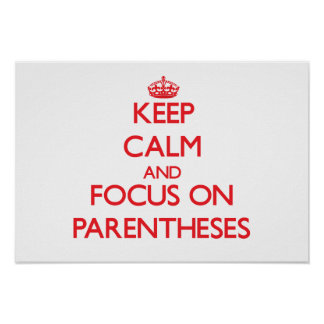 Keep Calm and focus on Parentheses Poster