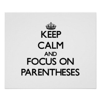 Keep Calm and focus on Parentheses Posters