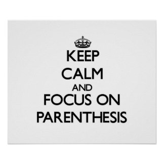 Keep Calm and focus on Parenthesis Posters