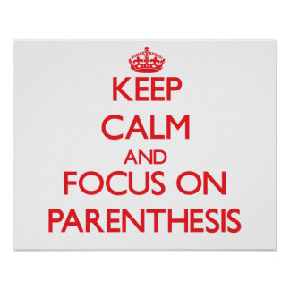 Keep Calm and focus on Parenthesis Print