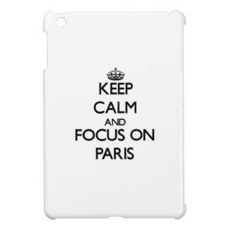 Keep Calm and focus on Paris Cover For The iPad Mini