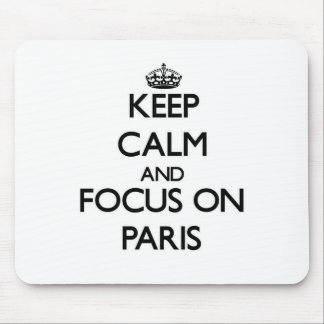 Keep Calm and focus on Paris Mouse Pads