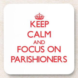 Keep Calm and focus on Parishioners Beverage Coasters