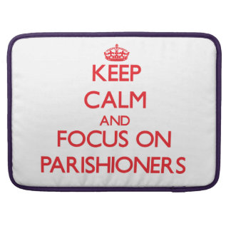 kEEP cALM AND FOCUS ON pARISHIONERS MacBook Pro Sleeves