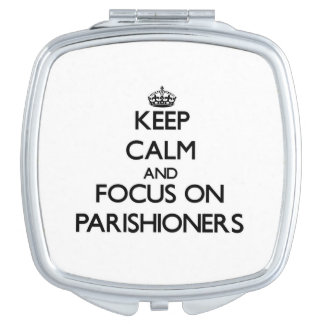 Keep Calm and focus on Parishioners Compact Mirrors