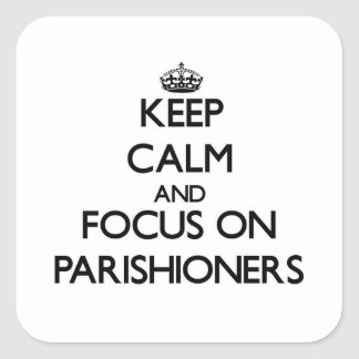 Keep Calm and focus on Parishioners Square Stickers
