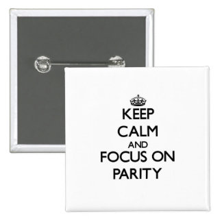 Keep Calm and focus on Parity Pinback Buttons