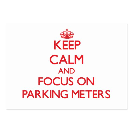Keep Calm and focus on Parking Meters Business Card