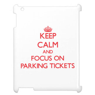 Keep Calm and focus on Parking Tickets iPad Case