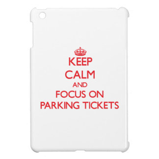 Keep Calm and focus on Parking Tickets Cover For The iPad Mini