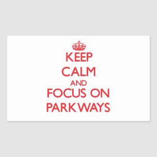 Keep Calm and focus on Parkways Rectangle Sticker