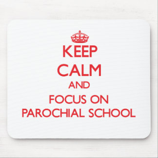 Keep Calm and focus on Parochial School Mouse Pad
