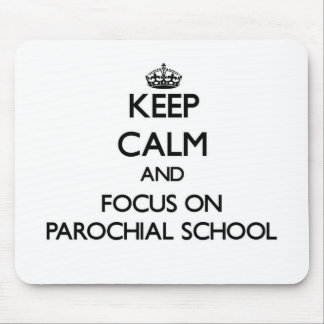 Keep Calm and focus on Parochial School Mouse Pads