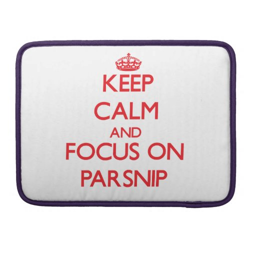 Keep Calm and focus on Parsnip Sleeves For MacBook Pro