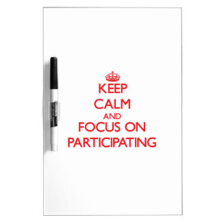 Keep Calm and focus on Participating Dry-Erase Board