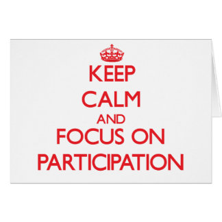 Keep Calm and focus on Participation Greeting Card