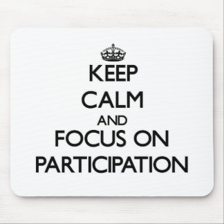 Keep Calm and focus on Participation Mouse Pad