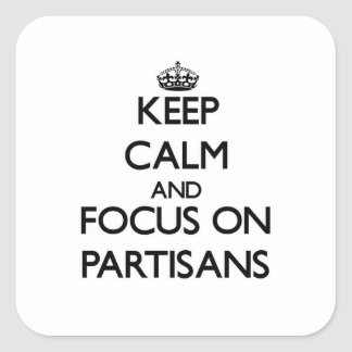 Keep Calm and focus on Partisans Square Stickers